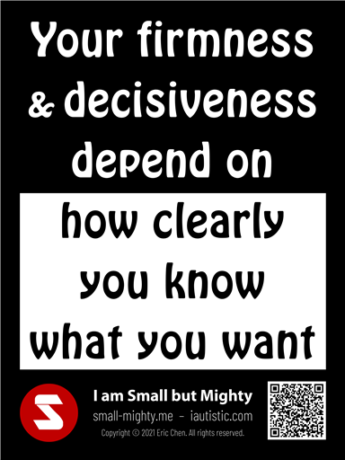 Your firmness and decisiveness depend on how clearly you know what you want