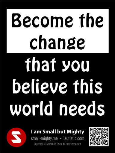 Become the change that you believe this world needs