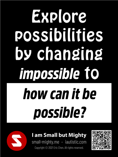 Explore possibilities by changing impossible to how can it be possible
