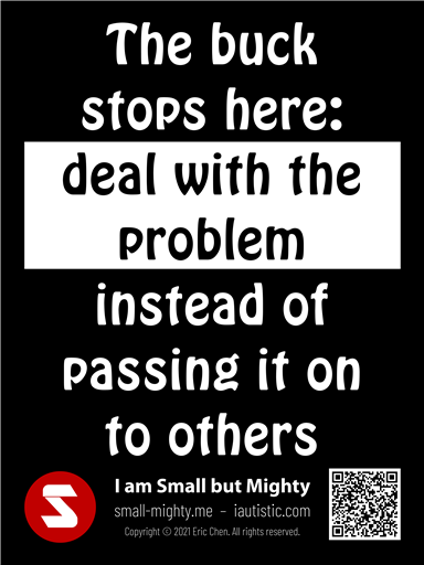 Deal with the problem instead of passing it on to others