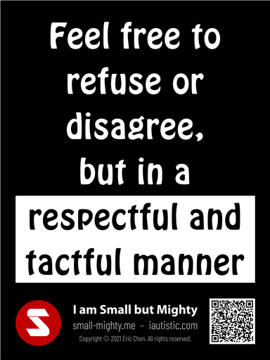 Feel free to refuse or disagree but in a respectful and tactful manner
