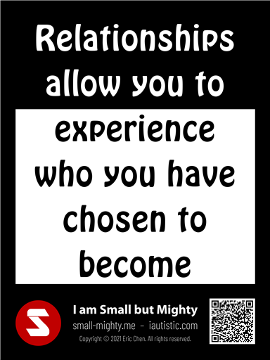 Relationships give you the opportunities to experience who you have chosen to become
