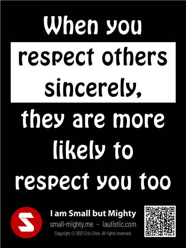 When you respect others sincerely, they are more likely to respect you too
