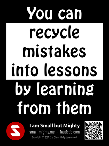 You can recycle mistakes into lessons by learning from them