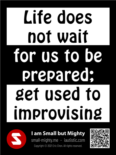 Life does not wait for us to be prepared