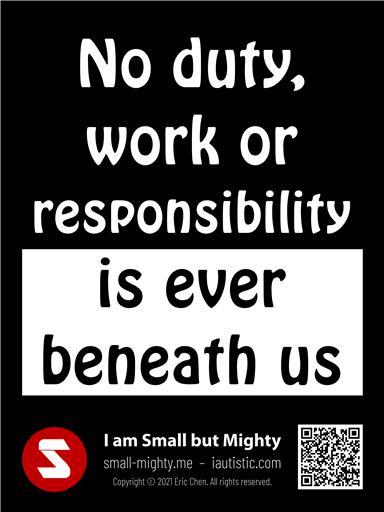 No duty work or responsibility is ever beneath us