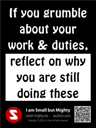 If you grumble about your work and duties reflect on why you are still doing these