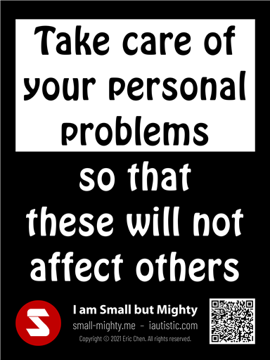 Take care of your personal problems so that these will not affect others